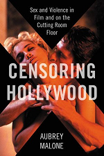 Censoring Hollywood: Sex and Violence in Hollywood and on the Cutting Room Floor