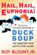 Hail Hail Euphoria! Presenting The Marx Brothers in DUCK SOUP The Greatest War Movie Ever Made