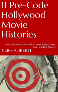 11 Pre-Code Hollywood Movie Histories by Cliff Aliperti